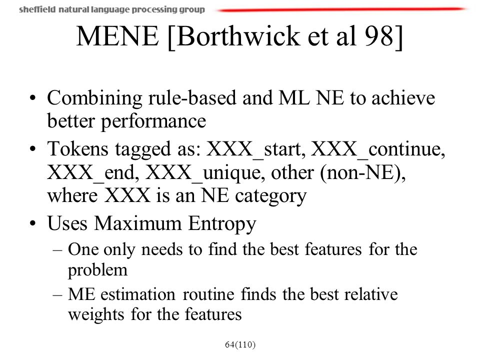 MENE [Borthwick et al 98] Combining rule-based and ML NE to achieve better performance.